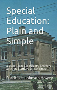 Special Education - Plain and Simple: A Quick Guide for Parents, Teachers, Advocates, Attorneys, and Others by Pat Howey