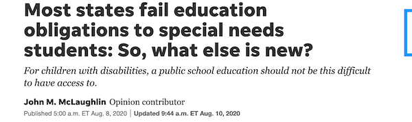 Headline: Most states fail education obligations to special needs students: So, what else is new? USA Today (August 8, 2020)