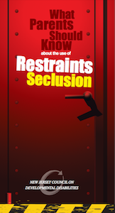 NJ: What Parents Should Sknow about the use of Restraints Seclusion